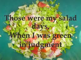 Those were my salad days