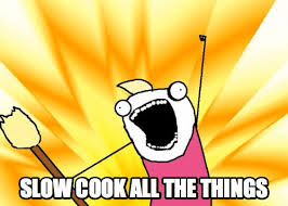 Slowcook all the things