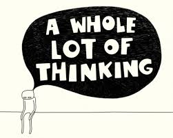 Soooo much thinking.